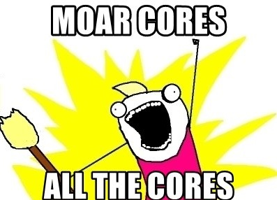 moar-cores-all-the-cores.jpg